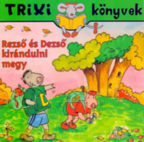 Brückner Judit: Rezső és Dezső kirándulni megy - Trixi Könyvek
