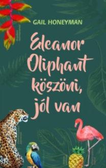 Gail Honeyman: Eleanor Oliphant köszöni, jól van