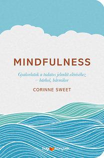 Corinne Sweet: Mindfulness - Gyakorlatok a tudatos jelenlét eléréséhez - bárhol, bármikor