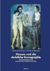 Becht-Jördens, Gereon - Wehmeier, Peter M.: Picasso und die christliche Ikonographie - Mutterbeziehung und künstliches Selbstverständnis