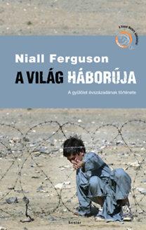 Niall Ferguson: A világ háborúja - A gyűlölet évszázadának története