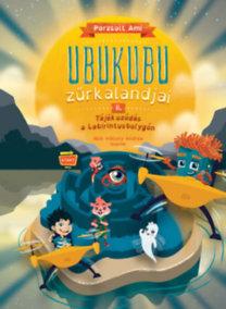 Porzsolt Ami: Ubukubu zűrkalandjai 2. Tájékozódás a Labirintusbolygón