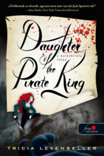 Tricia Levenseller: Daughter of the Pirate King - A kalózkirály lánya - A kalózkirály lánya 1.
