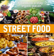 Sue Quinn, Carol Wilson: Street Food - Kalandozás a világ legjobb piacain