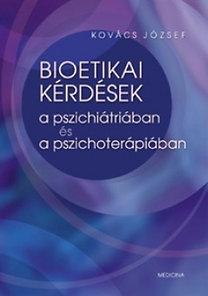 Dr. Kovács József: Bioetikai kérdések a pszichiátriában és a pszichoterápiában