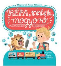 Magyarné Antal Nikolett: Répa, retek, mogyoró - Marci kalandjai Logopédiában