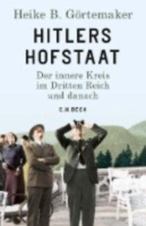 Görtemaker, Heike B.: Hitlers Hofstaat
