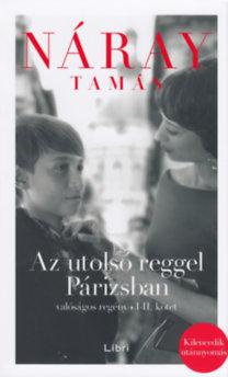 Náray Tamás: Az utolsó reggel Párizsban - Valóságos regény I-II. kötet