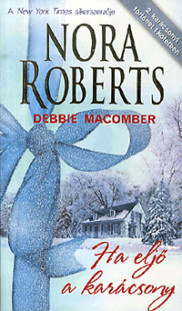 Nora Roberts; Debbie Macomber; Várnai Péter (ford.): Ha eljő a karácsony - 2 karácsonyi történet 1 kötetben - 2 karácsonyi történet 1 kötetben