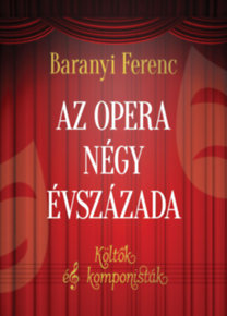 Baranyi Ferenc: Az opera négy évszázada - Költők és komponisták