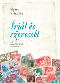 Nyáry Krisztián: Írjál és szeressél - 125 szerelmes levél és történet
