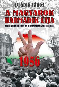 Drábik János: 1956 – A magyarok harmadik útja