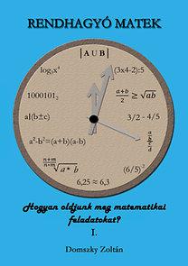 Domszky Zoltán: Rendhagyó matek - Hogyan oldjunk meg matematikai feladatokat? I.