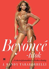 J. Randy Taraborrelli: A Beyoncé - titok - A tehetségkutatóktól a Forbes listáig
