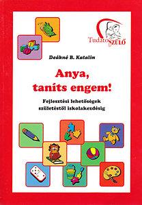 Deákné B. Katalin: Anya, taníts engem! - Fejlesztési lehetőségek születéstől iskolakezdésig