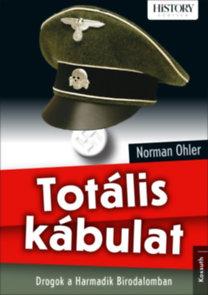 Norman Ohler: Totális kábulat - Drogok a harmadik birodalomban