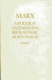 Karl Marx: A politikai gazdaságtan bírálatának alapvonalai I-II.