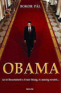 Bokor Pál: Obama - Az út Honolulutól a Fehér Házig, és mindig tovább...