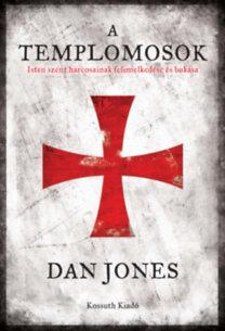 Dan Jones: A templomosok - Isten szent harcosainak felemelkedése és bukása