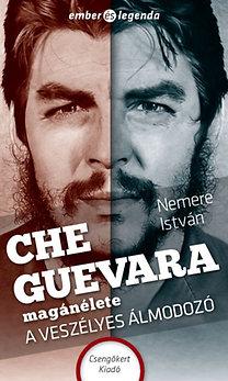 Nemere István: Che Guevara magánélete - A veszélyes álmodozó
