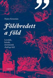 Nyáry Krisztián: Fölébredett a föld - Levelek, hősök, történetek 1848/49-ből