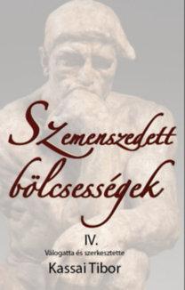 Kassai Tibor (szerk.): Szemenszedett bölcsességek IV. - Válogatta és szerkesztette Kassai Tibor
