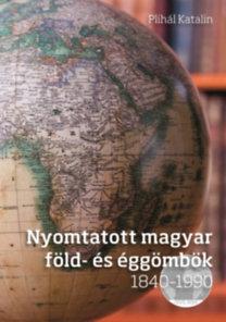 Plihál Katalin: Nyomtatott magyar föld- és éggömbök 1840 - 1990 - DVD-melléklettel