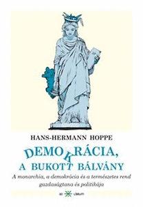 Hans-Hermann Hoppe: Demokrácia, a bukott bálvány - A monarchia, a demokrácia és a természetes rend gazdaságtana és politikája