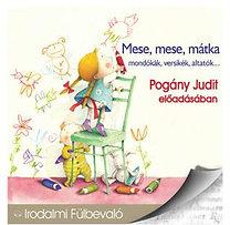 Mese, mese, mátka - Hangoskönyv - Mondókák, versikék, altatók... - Pogány Judit előadásában