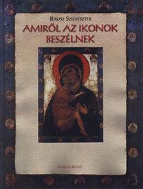 Rausz Szilveszter: Amiről az ikonok beszélnek