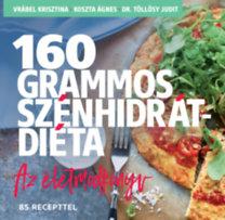 Vrábel Krisztina; Koszta Ágnes; Dr. Töllösy Judit: 160 grammos szénhidrátdiéta - Az életmódkönyv - 85 recepttel