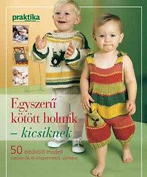 Egyszerű kötött holmik - kicsiknek - 50 elbűvölő modell csecsemők és kisgyermekek számára