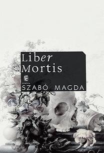 Szabó Magda: Liber Mortis - Naplók 1982. május 25. - 1990. február 27.