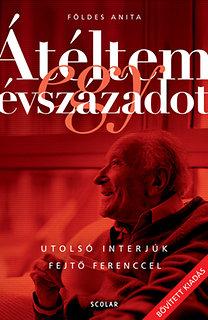 Földes Anita: Átéltem egy évszázadot - Utolsó interjúk Fejtő Ferenccel