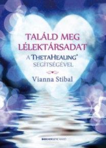 Vianna Stibal: Találd meg lélektársadat a ThetaHealing segítségével