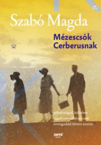 Szabó Magda: Mézescsók Cerberusnak