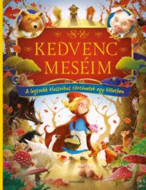 Kedvenc meséim - A legszebb klasszikus történetek egy kötetben