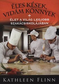 Kathleen Flinn: Éles kések, vidám könnyek - Élet a világ legjobb szakácsiskolájában