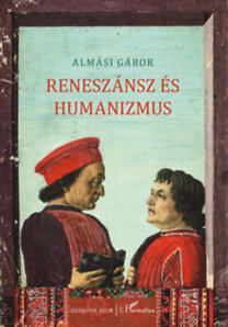 Almási Gábor: Reneszánsz és humanizmus