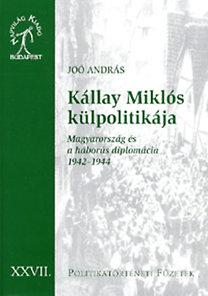 Joó András: Kállay Miklós külpolitikája - Magyarország és a háborús diplomácia - Magyarország és a háborús diplomácia 1942-1944