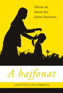 Colombani, Laetitia: A hajfonat - Három nő, három élet, három kontinens...