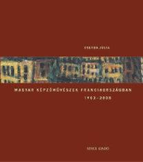 Cserba Júlia: Magyar képzőművészek Franciaországban 1903-2005 - 1903-2005