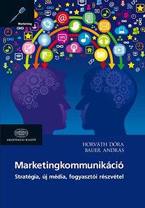 Bauer András; Horváth Dóra: Marketingkommunikáció - Stratégia, új média, fogyasztói részvétel