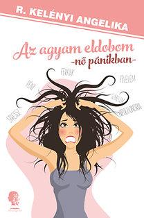 R. Kelényi Angelika: Az agyam eldobom - Nő pánikban