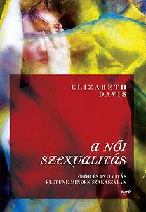 Elizabeth Davis: A női szexualitás - Öröm és intimitás életünk minden szakaszában - Öröm és intimitás életünk minden szakaszában