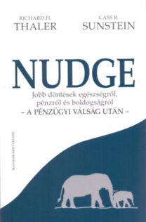 Richard H. Thaler; Cass R. Sunstein: Nudge  - a pénzügyi válság után - - Jobb döntések egészségről, pénzről és boldogságról