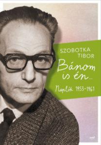 Szobotka Tibor: Bánom is én - Naplók 1953-1961