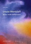 Dippel, Andrea: Ursula Wentzlaff - Malen heißt weitermalen