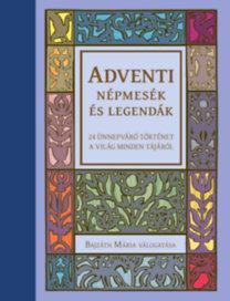 Bajzáth Mária: Adventi népmesék és legendák - 24 ünnepváró történet a világ minden tájáról