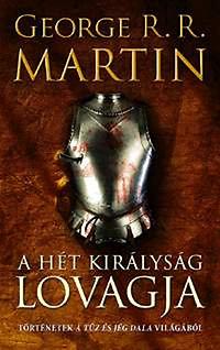 George R. R. Martin: A Hét Királyság lovagja - Történetek A tűz és jég dala világából